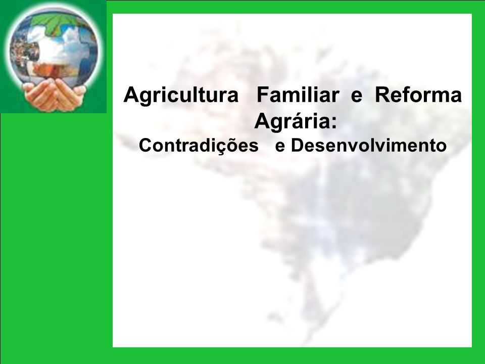 Agricultura Familiar e Reforma Agrária: Contradições e Desenvolvimento