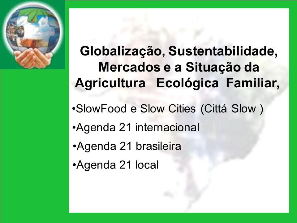 Globalização, Sustentabilidade, Mercados e a Situação da Agricultura Ecológica Familiar,