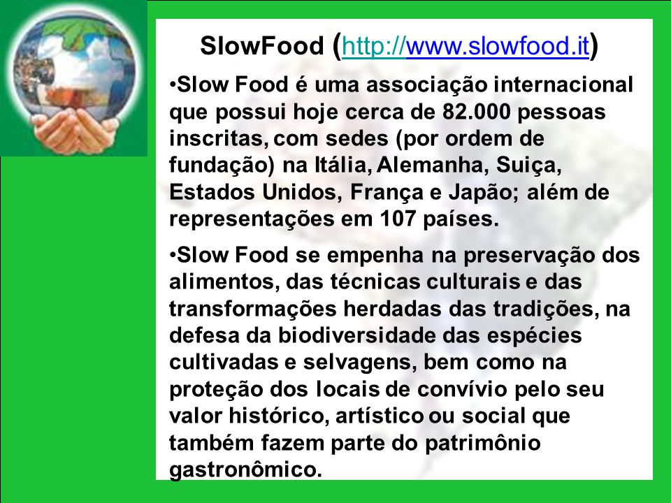 SlowFood (http://www.slowfood.it)