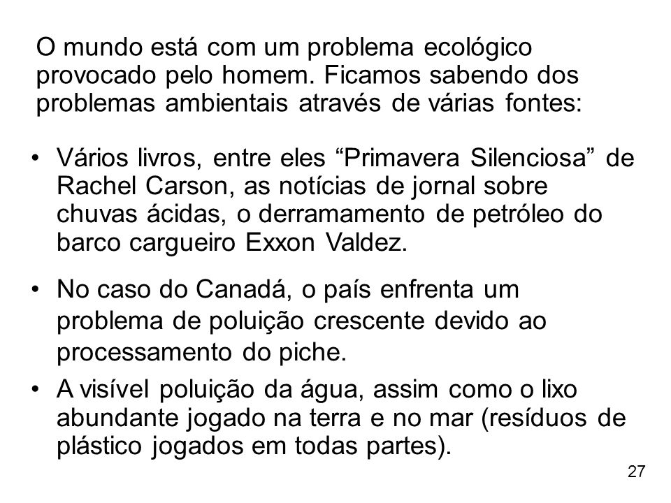O mundo está com um problema ecológico provocado pelo homem