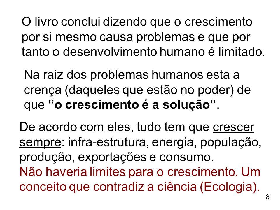 O livro conclui dizendo que o crescimento por si mesmo causa problemas e que por tanto o desenvolvimento humano é limitado.