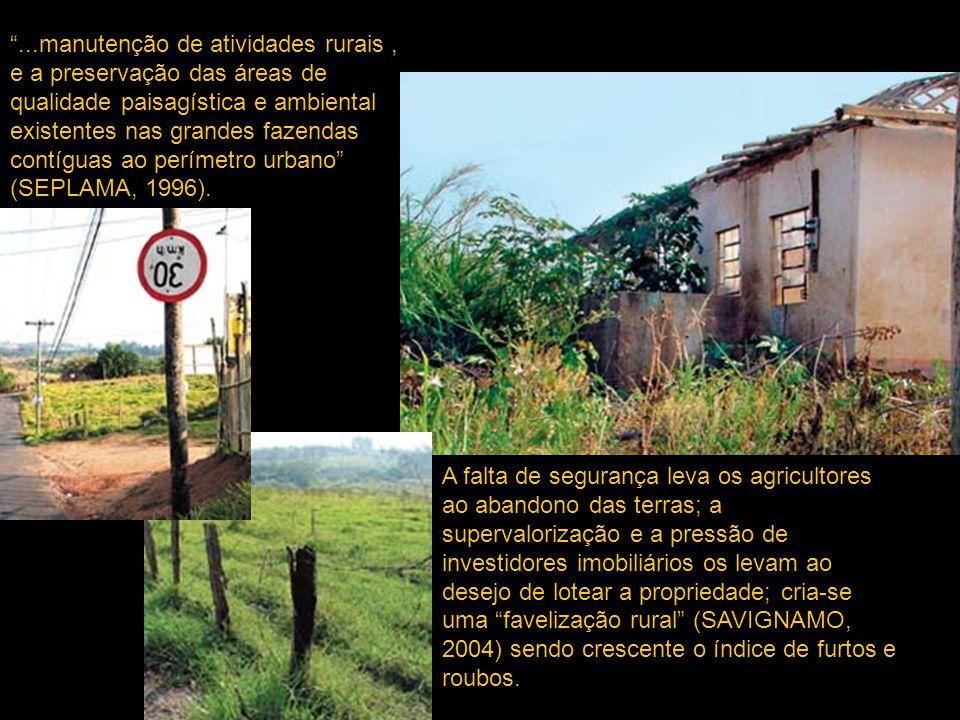 ...manutenção de atividades rurais , e a preservação das áreas de qualidade paisagística e ambiental existentes nas grandes fazendas contíguas ao perímetro urbano (SEPLAMA, 1996).