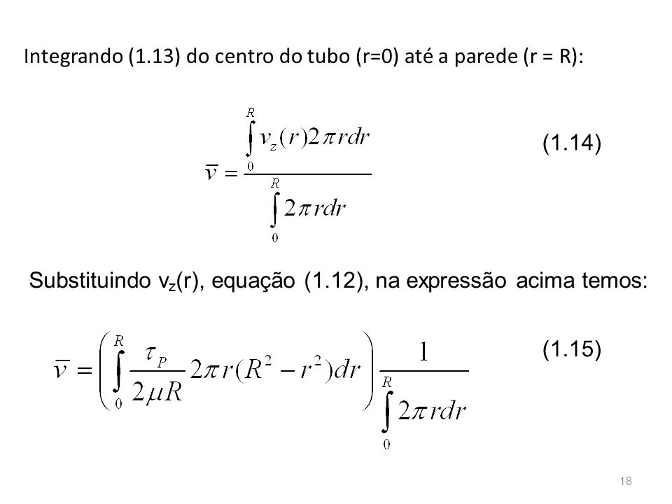 Integrando (1.13) do centro do tubo (r=0) até a parede (r = R):