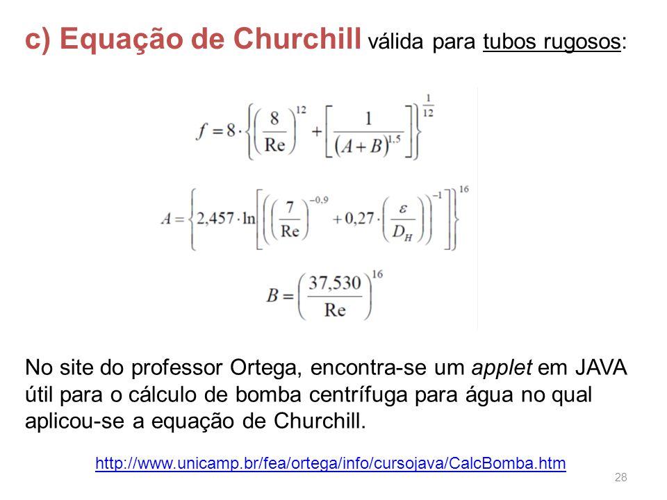 c) Equação de Churchill válida para tubos rugosos: