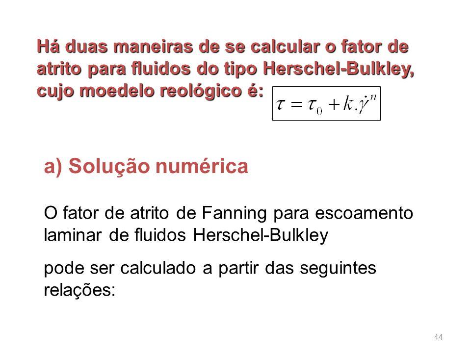 Há duas maneiras de se calcular o fator de atrito para fluidos do tipo Herschel-Bulkley, cujo moedelo reológico é: