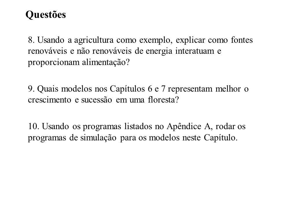 Questões 8. Usando a agricultura como exemplo, explicar como fontes renováveis e não renováveis de energia interatuam e proporcionam alimentação