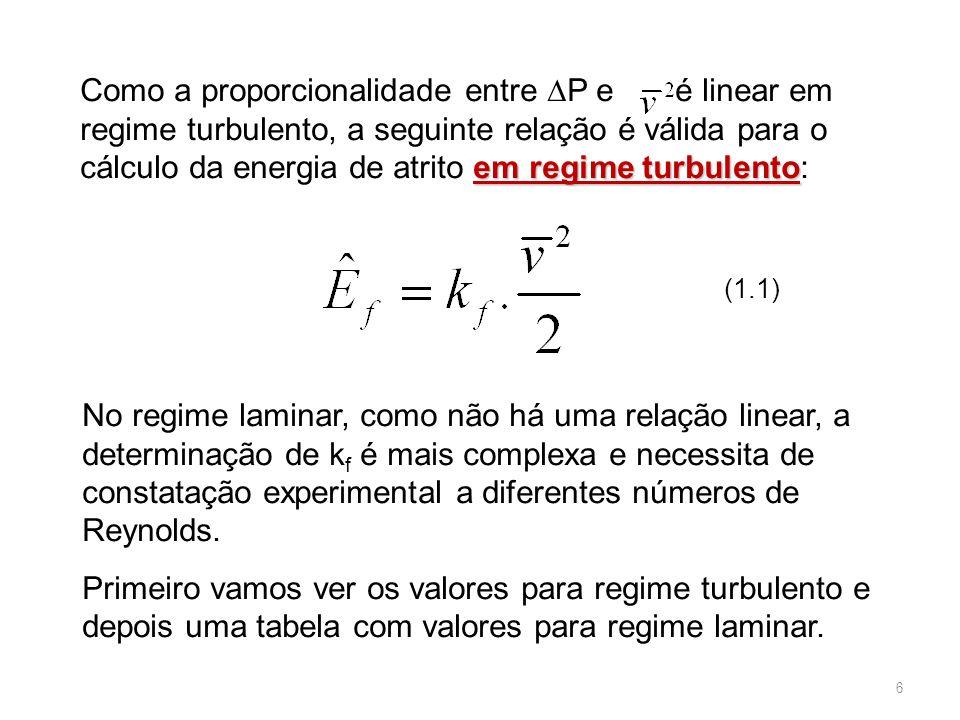 Como a proporcionalidade entre ∆P e é linear em regime turbulento, a seguinte relação é válida para o cálculo da energia de atrito em regime turbulento: