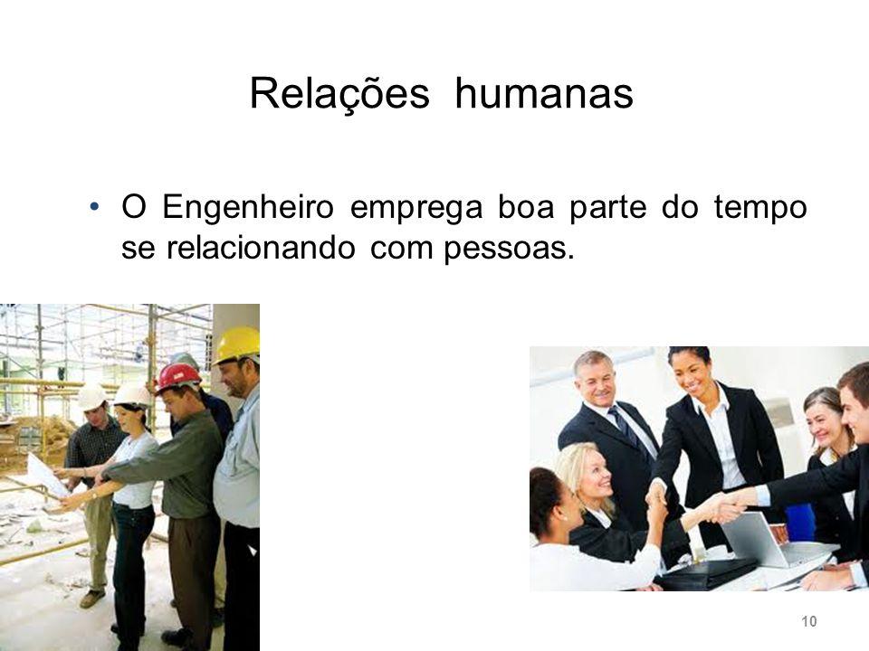 Relações humanas O Engenheiro emprega boa parte do tempo se relacionando com pessoas.