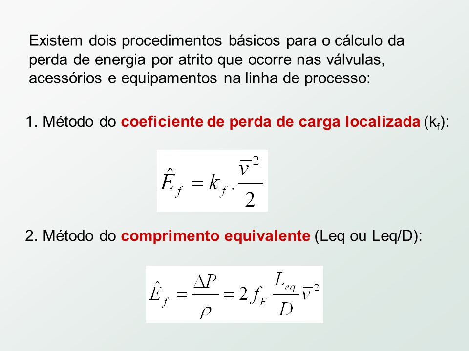 Existem dois procedimentos básicos para o cálculo da perda de energia por atrito que ocorre nas válvulas, acessórios e equipamentos na linha de processo:
