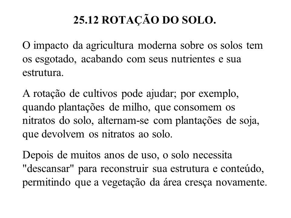 25.12 ROTAÇÃO DO SOLO. O impacto da agricultura moderna sobre os solos tem os esgotado, acabando com seus nutrientes e sua estrutura.