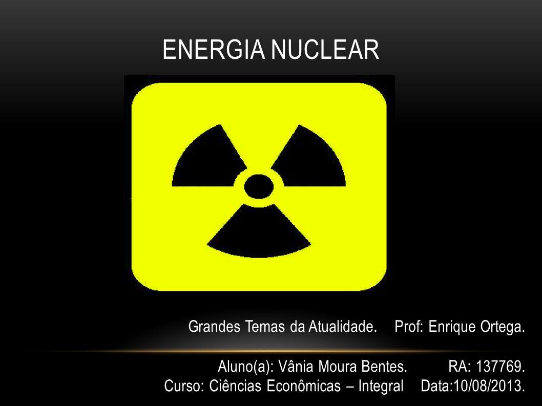 ENERGIA NUCLEAR Grandes Temas da Atualidade. Prof: Enrique Ortega.