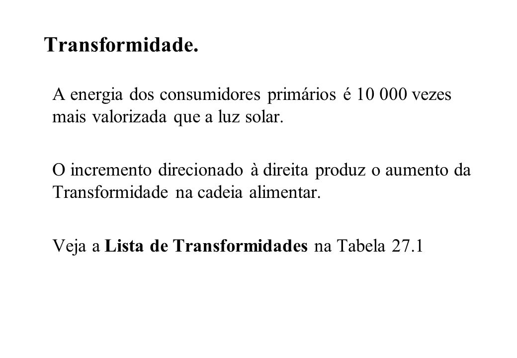 Transformidade. A energia dos consumidores primários é 10 000 vezes mais valorizada que a luz solar.