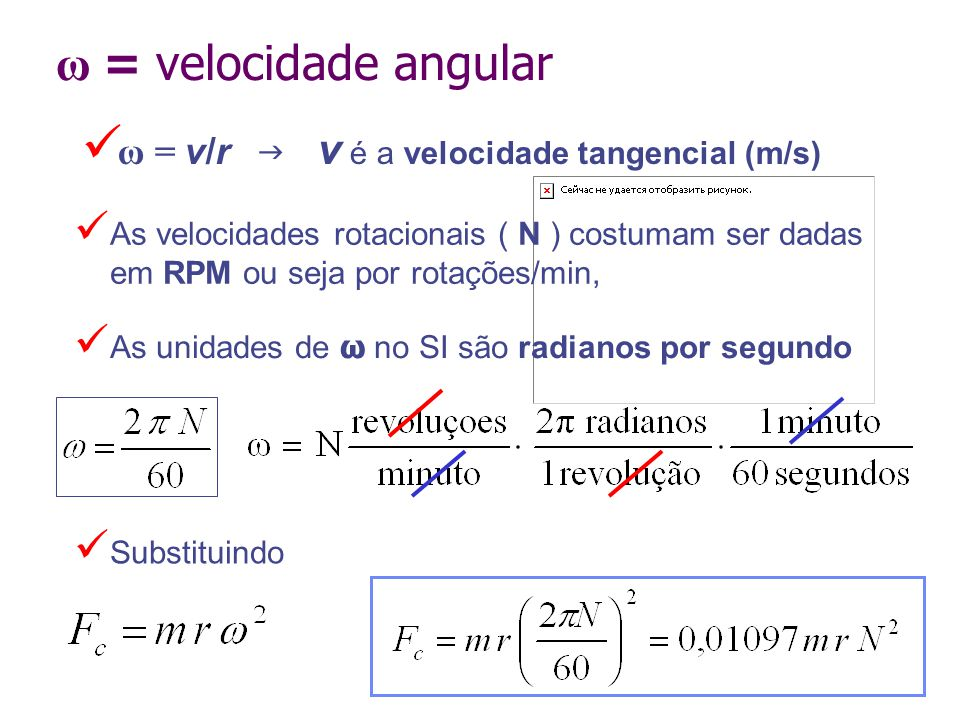 ω = velocidade angular ω = v/r g v é a velocidade tangencial (m/s)