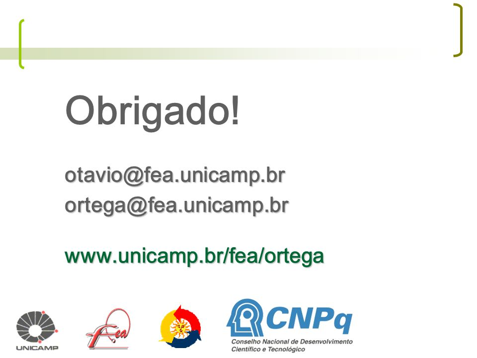 Obrigado! otavio@fea.unicamp.br ortega@fea.unicamp.br