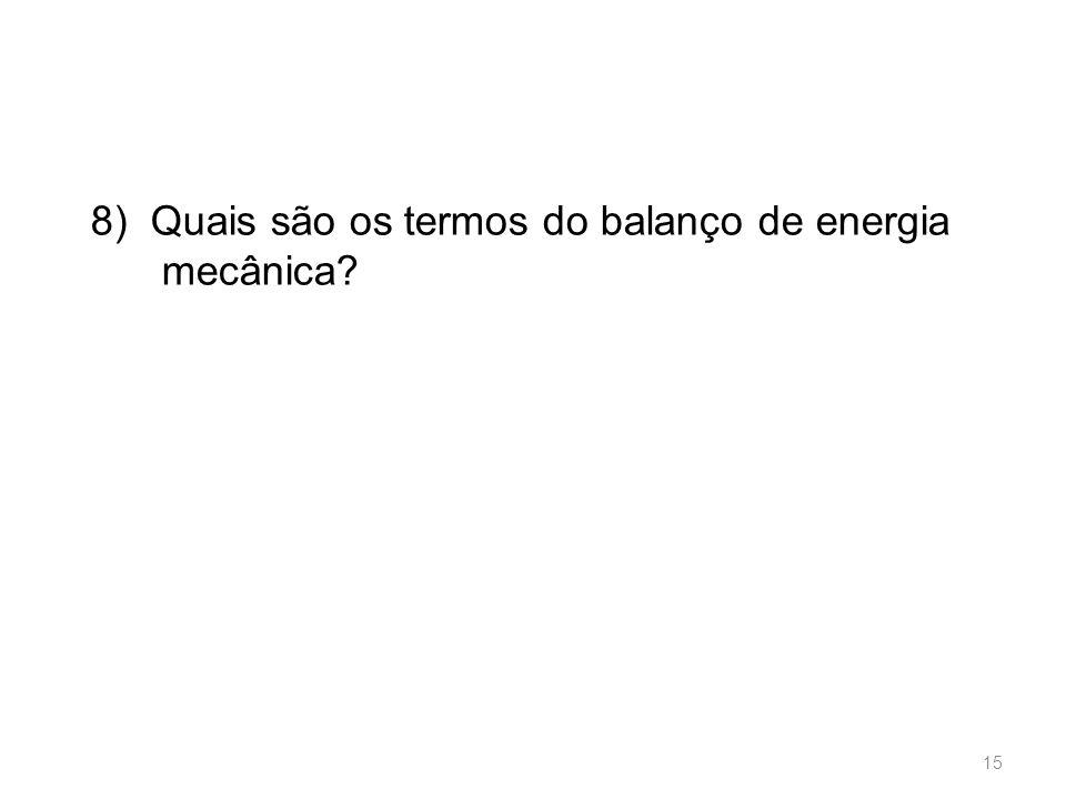 8) Quais são os termos do balanço de energia mecânica