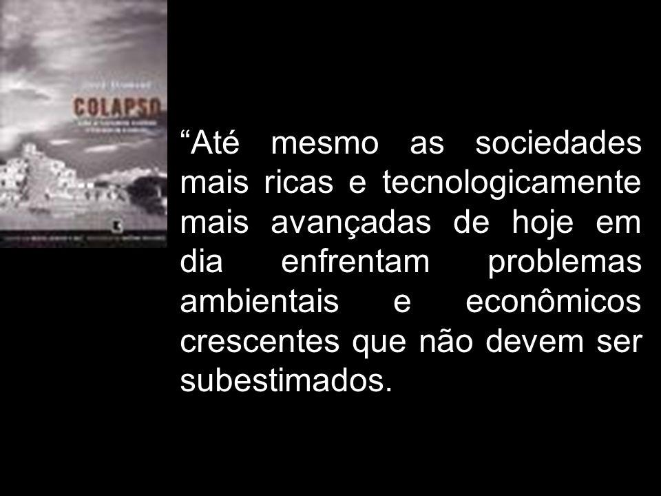 Até mesmo as sociedades mais ricas e tecnologicamente mais avançadas de hoje em dia enfrentam problemas ambientais e econômicos crescentes que não devem ser subestimados.