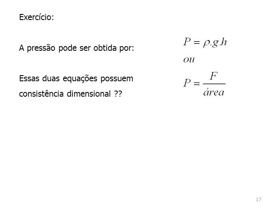 Exercício: A pressão pode ser obtida por: Essas duas equações possuem consistência dimensional