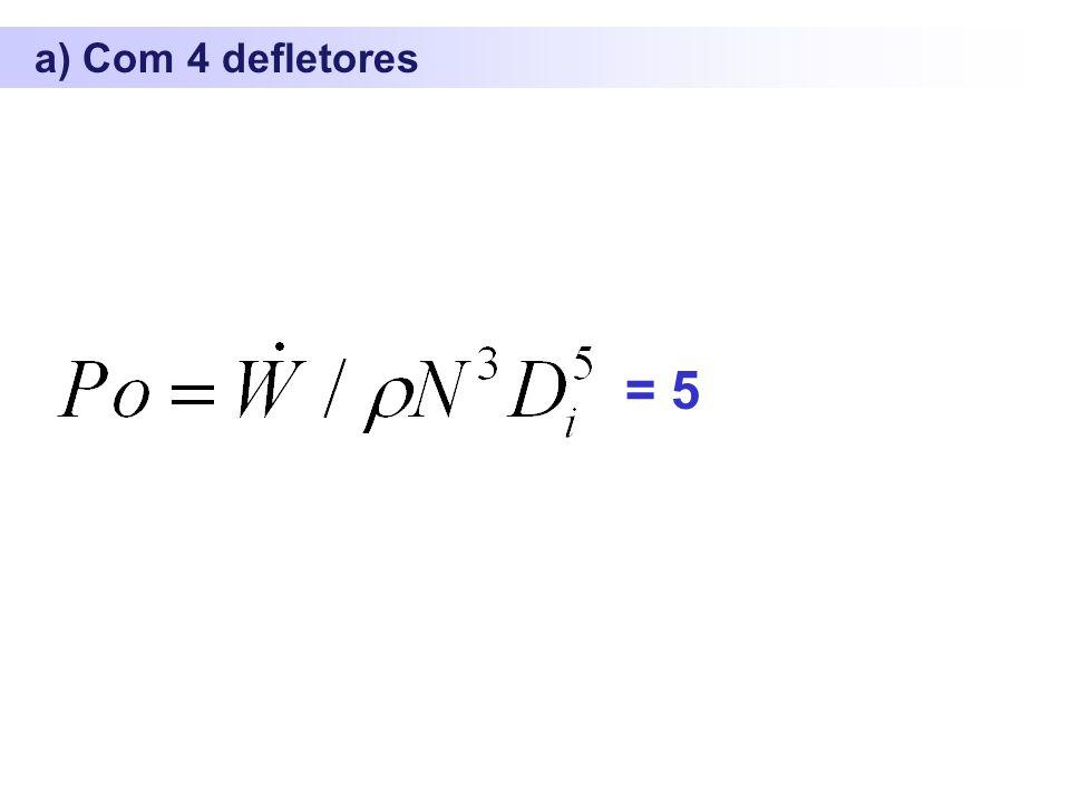 a) Com 4 defletores = 5