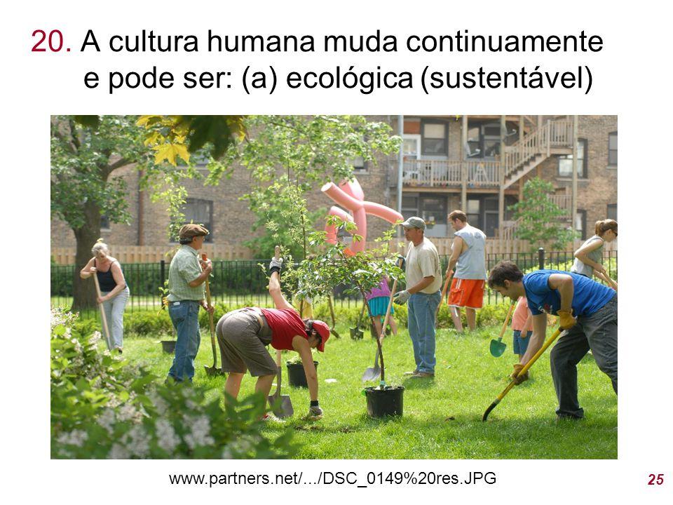 20. A cultura humana muda continuamente e pode ser: (a) ecológica (sustentável)