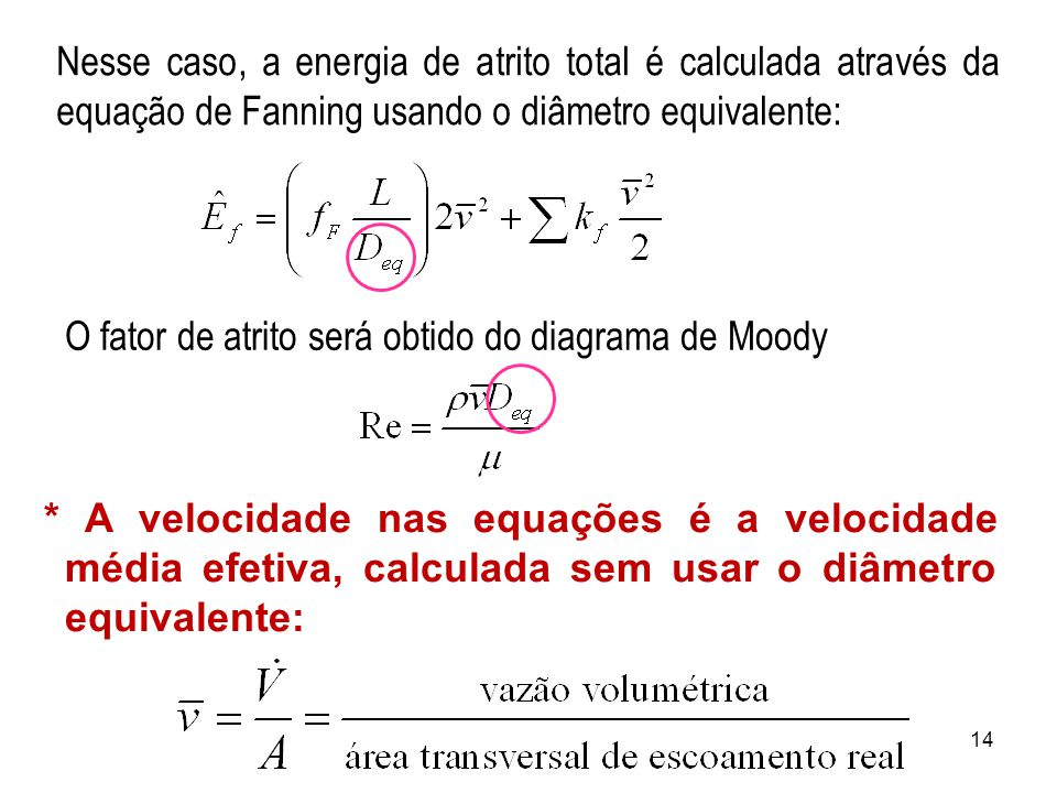 Nesse caso, a energia de atrito total é calculada através da equação de Fanning usando o diâmetro equivalente: