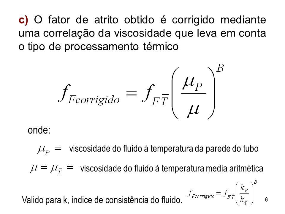 c) O fator de atrito obtido é corrigido mediante uma correlação da viscosidade que leva em conta o tipo de processamento térmico