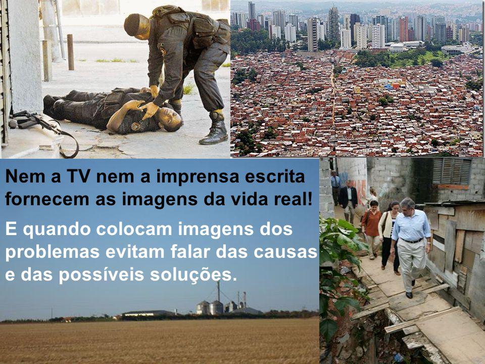 Nem a TV nem a imprensa escrita fornecem as imagens da vida real!