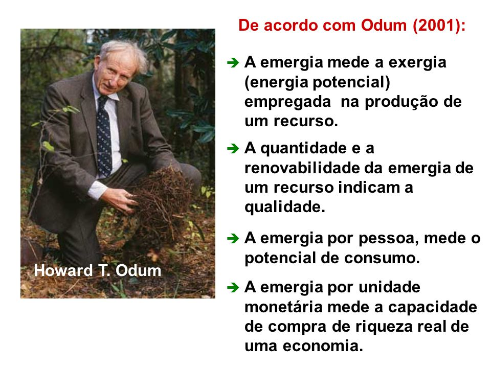 De acordo com Odum (2001): A emergia mede a exergia (energia potencial) empregada na produção de um recurso.
