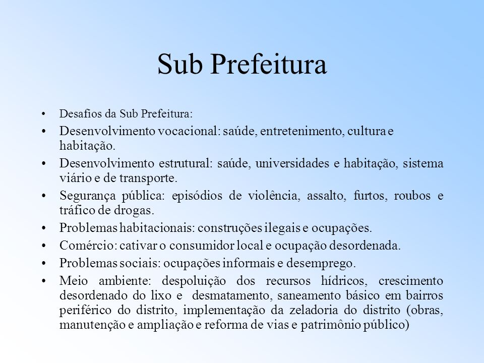 Sub Prefeitura Desafios da Sub Prefeitura: Desenvolvimento vocacional: saúde, entretenimento, cultura e habitação.