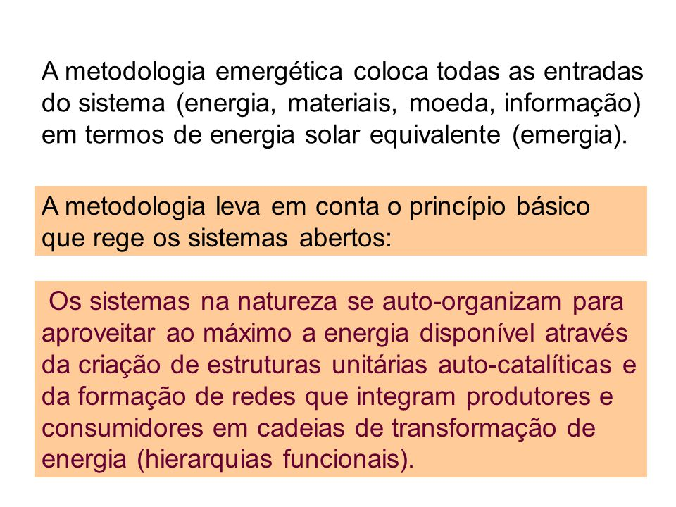 A metodologia emergética coloca todas as entradas do sistema (energia, materiais, moeda, informação) em termos de energia solar equivalente (emergia).