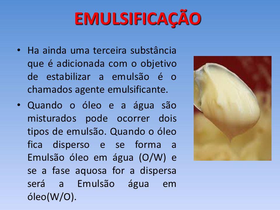 EMULSIFICAÇÃO Ha ainda uma terceira substância que é adicionada com o objetivo de estabilizar a emulsão é o chamados agente emulsificante.