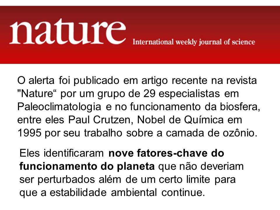 O alerta foi publicado em artigo recente na revista Nature por um grupo de 29 especialistas em Paleoclimatologia e no funcionamento da biosfera, entre eles Paul Crutzen, Nobel de Química em 1995 por seu trabalho sobre a camada de ozônio.