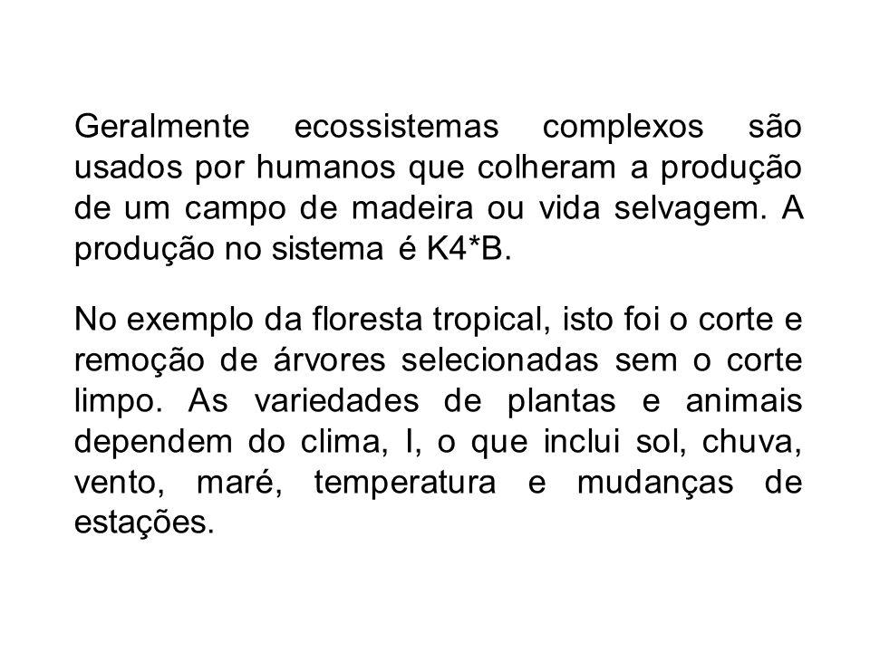Geralmente ecossistemas complexos são usados por humanos que colheram a produção de um campo de madeira ou vida selvagem. A produção no sistema é K4*B.