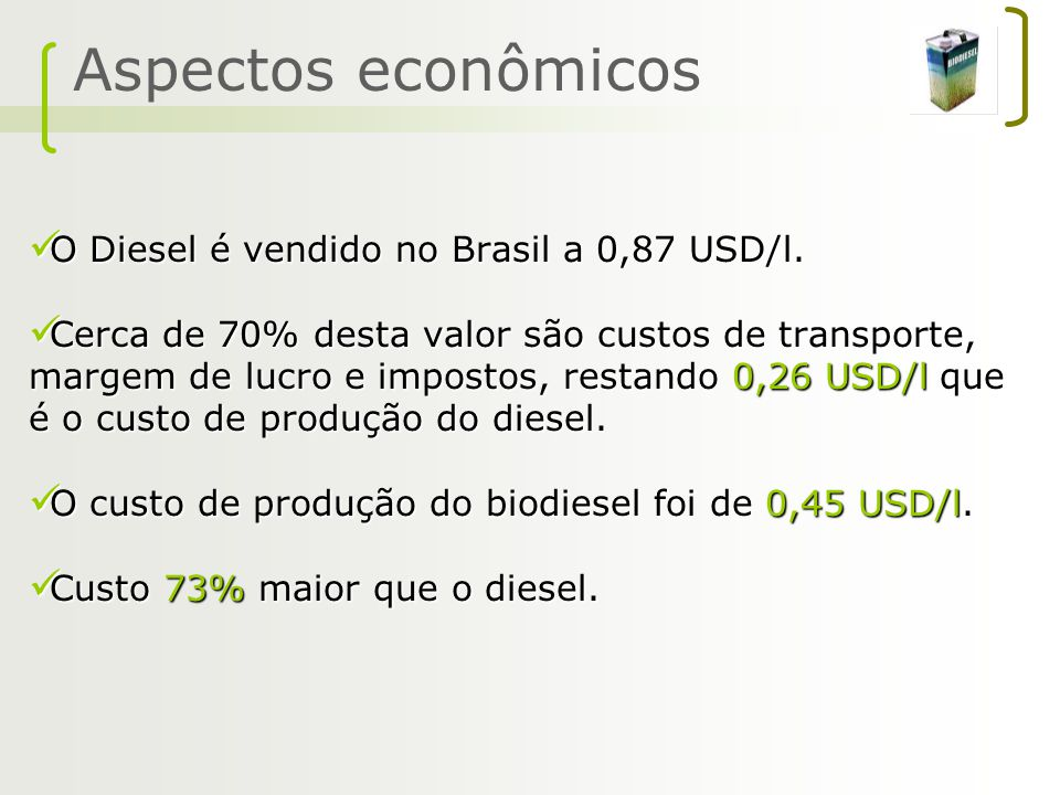 Aspectos econômicos O Diesel é vendido no Brasil a 0,87 USD/l.