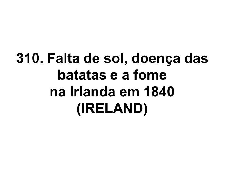 310. Falta de sol, doença das batatas e a fome na Irlanda em 1840 (IRELAND)