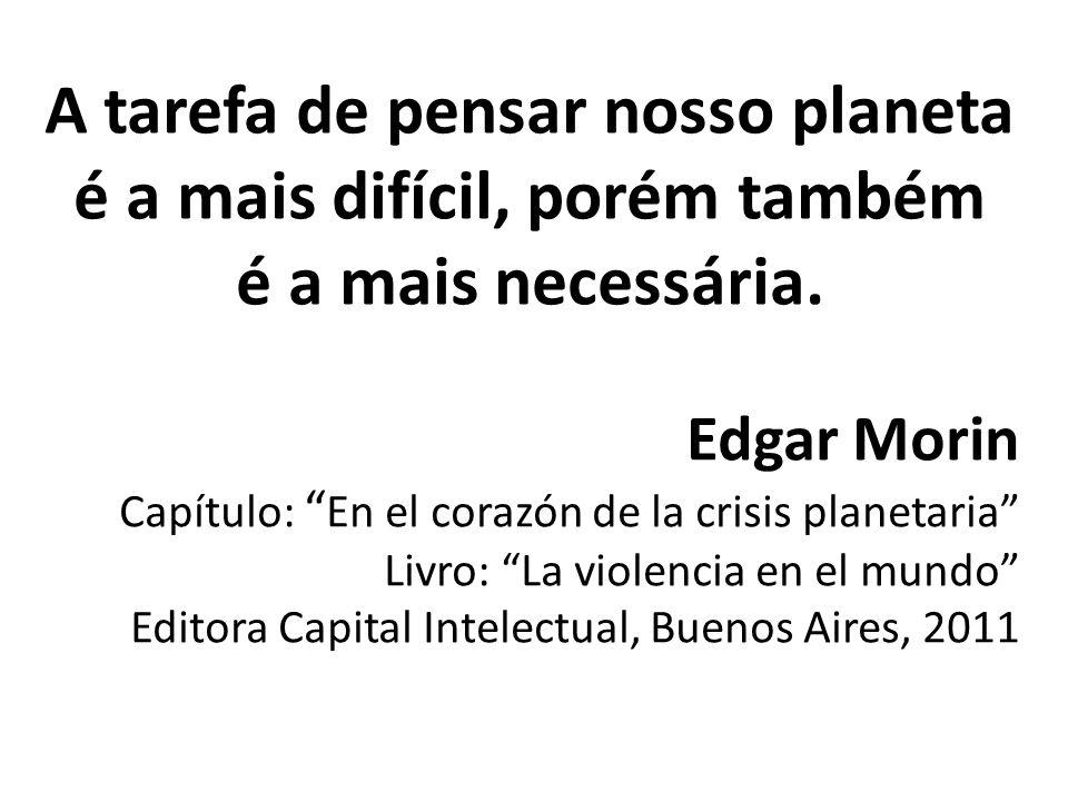 A tarefa de pensar nosso planeta é a mais difícil, porém também é a mais necessária.