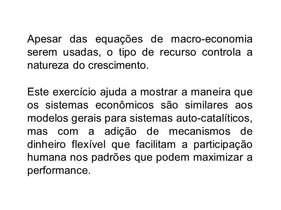 Apesar das equações de macro-economia serem usadas, o tipo de recurso controla a natureza do crescimento.