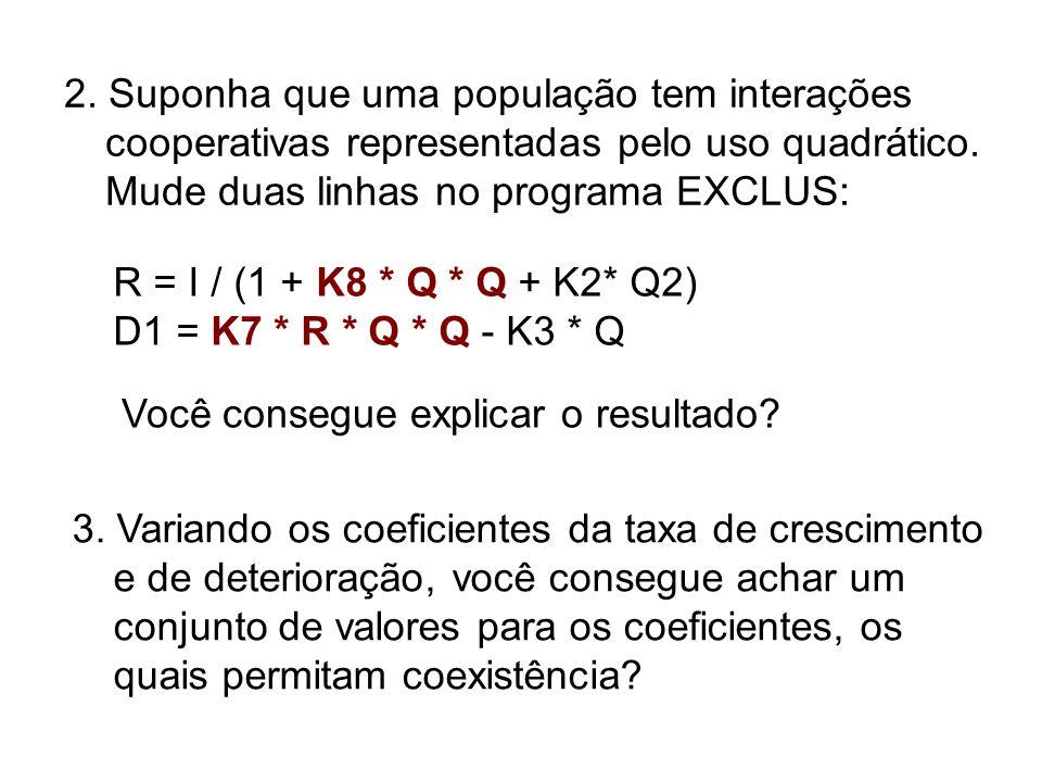2. Suponha que uma população tem interações cooperativas representadas pelo uso quadrático. Mude duas linhas no programa EXCLUS: