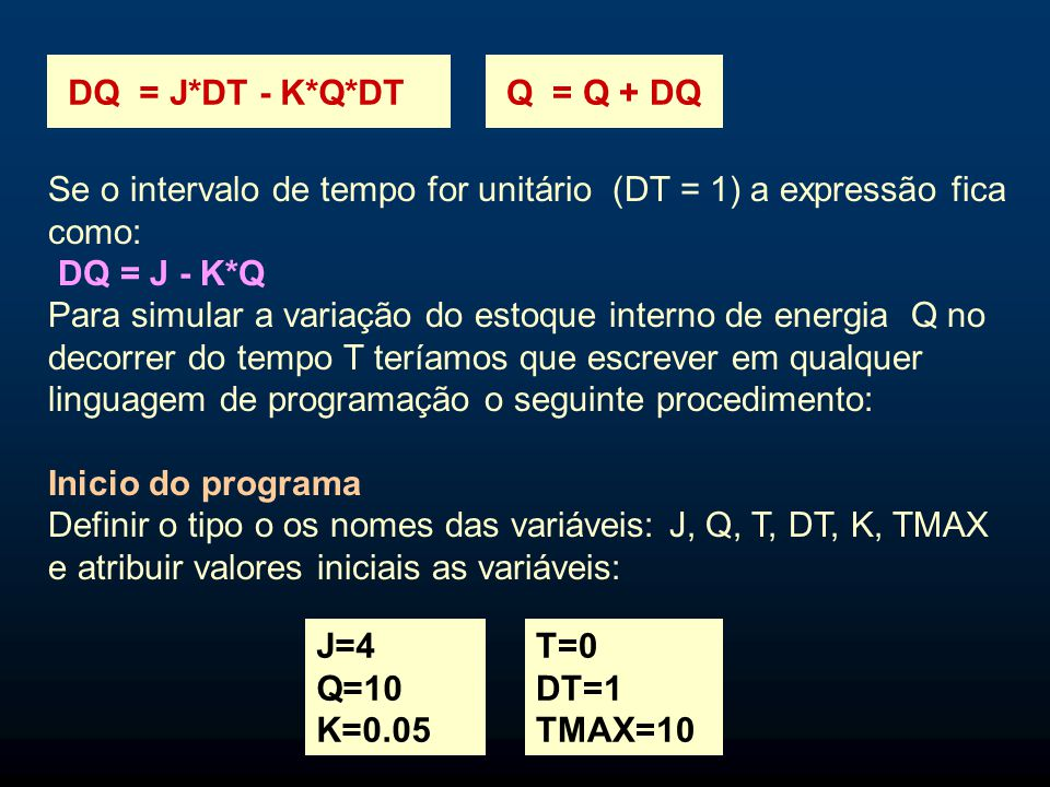 DQ = J*DT - K*Q*DT Q = Q + DQ Se o intervalo de tempo for unitário (DT = 1) a expressão fica como: DQ = J - K*Q.