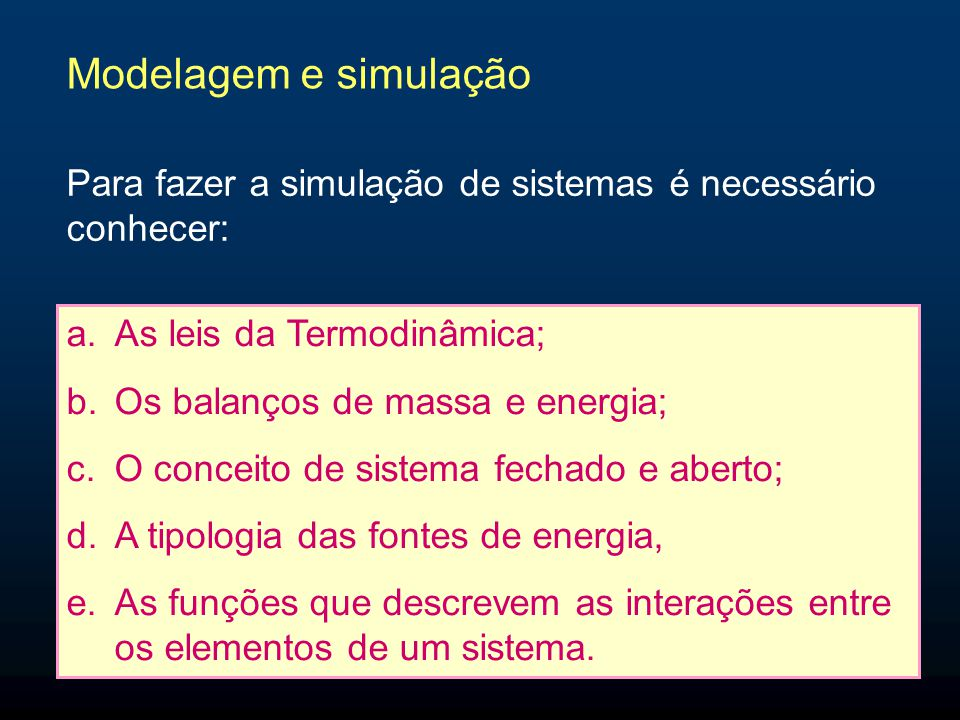 Modelagem e simulação Para fazer a simulação de sistemas é necessário conhecer: As leis da Termodinâmica;
