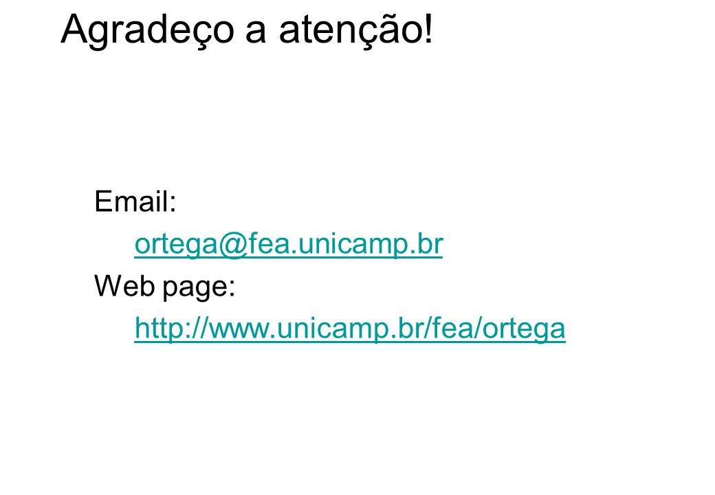 Agradeço a atenção! Email: ortega@fea.unicamp.br Web page: http://www.unicamp.br/fea/ortega