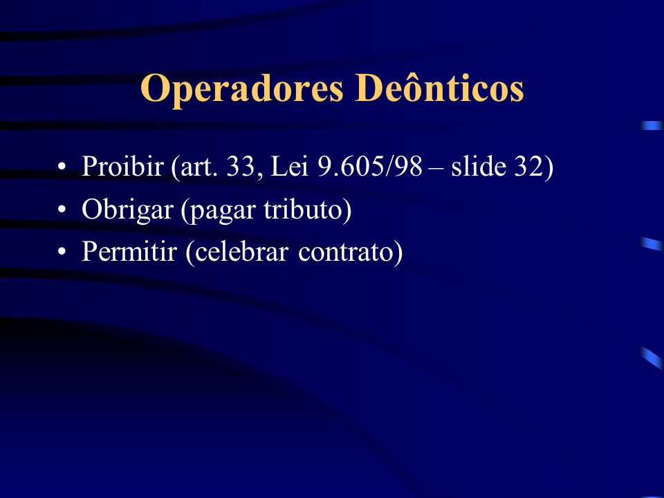 Operadores Deônticos Proibir (art. 33, Lei 9.605/98 – slide 32)