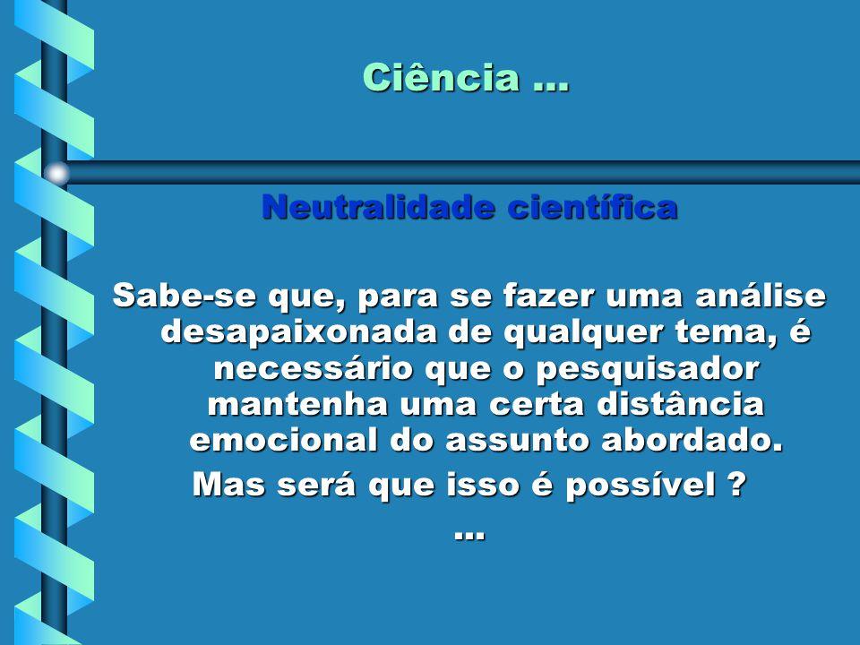 Ciência ... Neutralidade científica