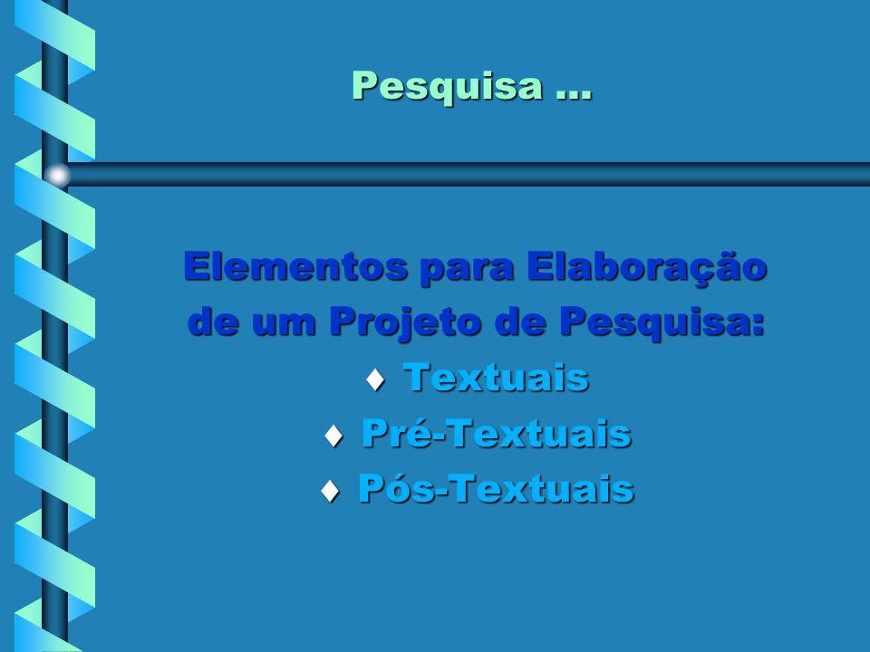 Elementos para Elaboração de um Projeto de Pesquisa:  Textuais