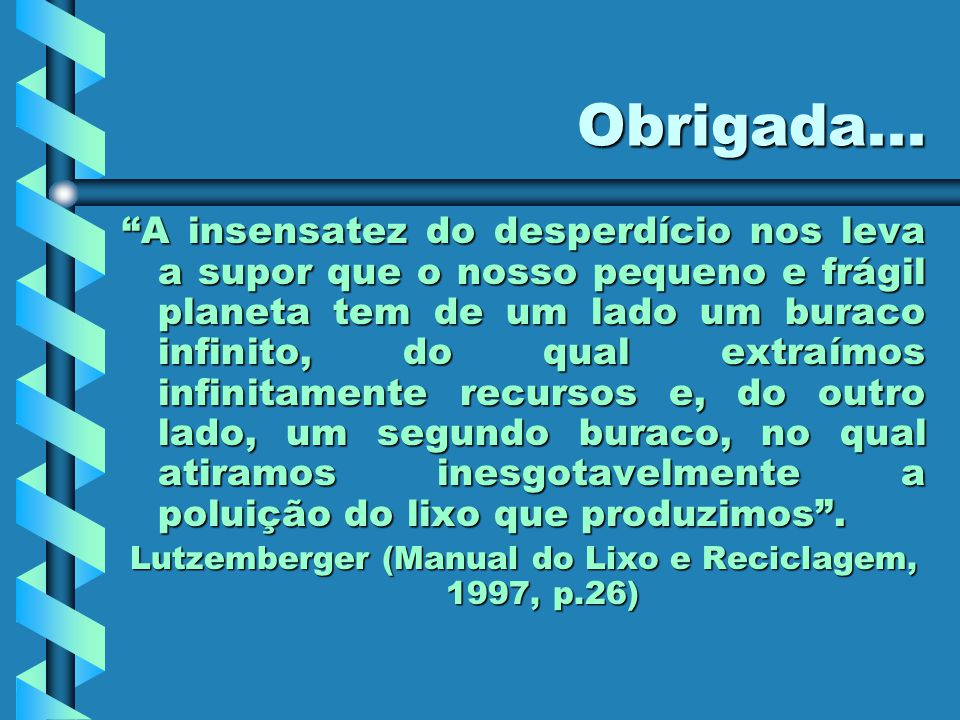 Lutzemberger (Manual do Lixo e Reciclagem, 1997, p.26)