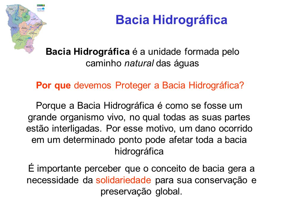 Bacia Hidrográfica Bacia Hidrográfica é a unidade formada pelo caminho natural das águas. Por que devemos Proteger a Bacia Hidrográfica