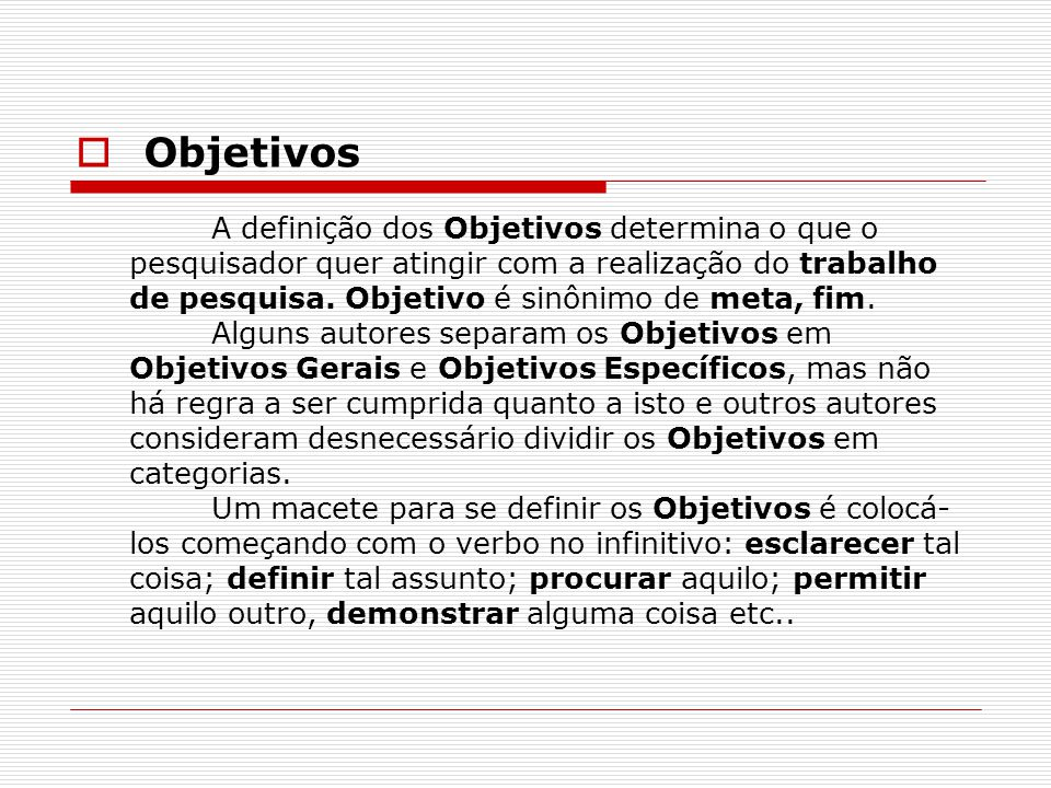 Objetivos A definição dos Objetivos determina o que o pesquisador quer atingir com a realização do trabalho de pesquisa.