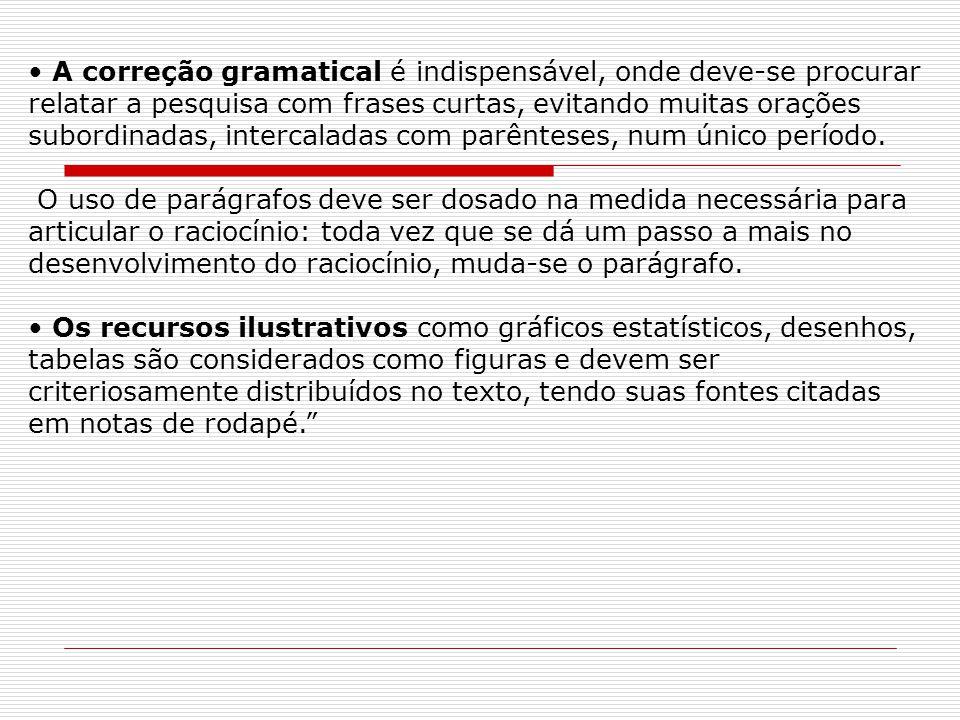 A correção gramatical é indispensável, onde deve-se procurar relatar a pesquisa com frases curtas, evitando muitas orações subordinadas, intercaladas com parênteses, num único período.