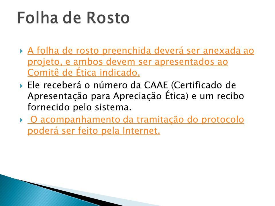 Folha de Rosto A folha de rosto preenchida deverá ser anexada ao projeto, e ambos devem ser apresentados ao Comitê de Ética indicado.
