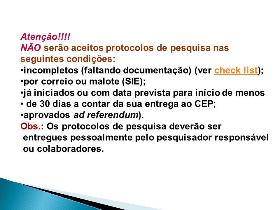 Atençâo!!!! NÃO serão aceitos protocolos de pesquisa nas. seguintes condições: incompletos (faltando documentação) (ver check list);