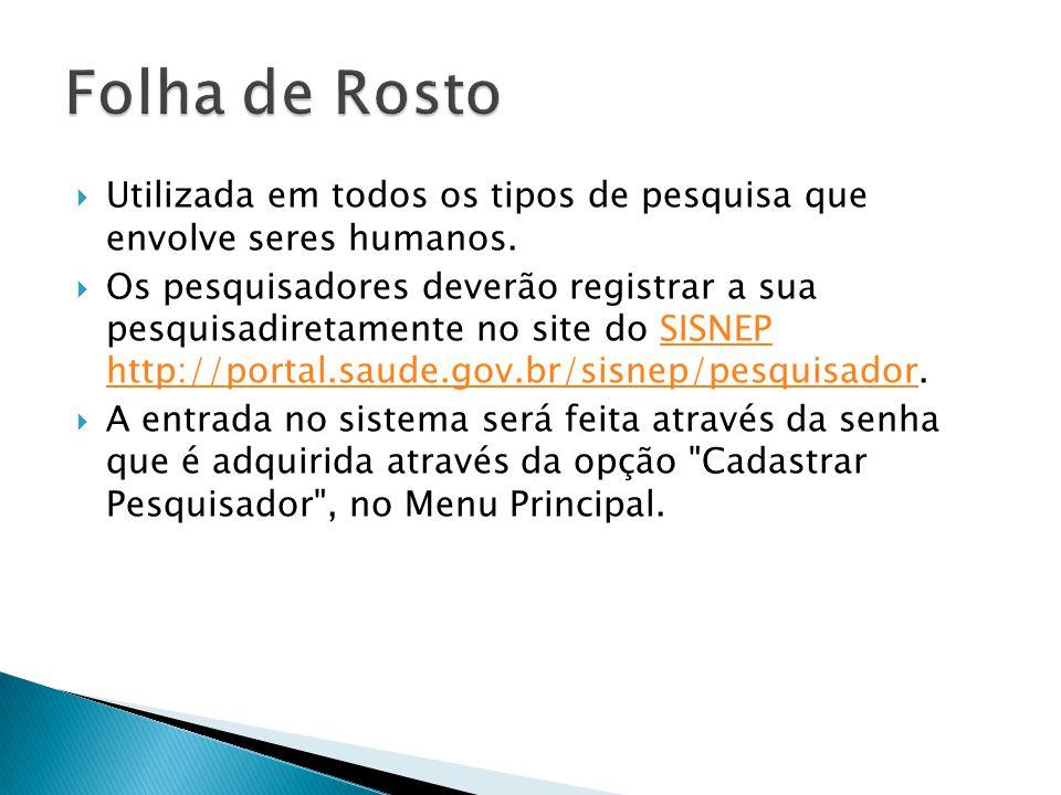 Folha de Rosto Utilizada em todos os tipos de pesquisa que envolve seres humanos.